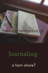 Journaling is a useful farm chore. Not only does it help you to remember exactly what happened when in previous years, it can boost your moral by reminding you how far you've actually come!
