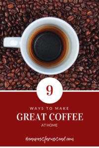 9 great ways to enjoy great coffee at home. Coffee in a cup plus beans