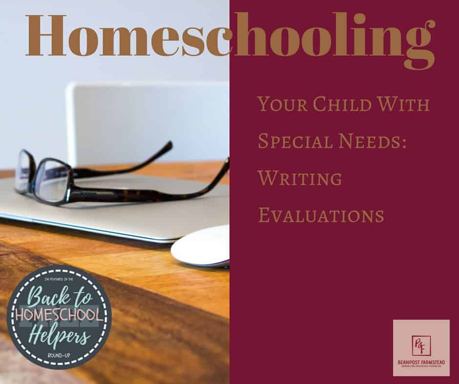 Homeschooling Your Child With Special Needs: Writing Evaluations. Writing evaluations can be daunting, writing evaluations for a special needs child can be downright discouraging. Here is help to fit your child's out of the box learning neatly into the educational boxes!