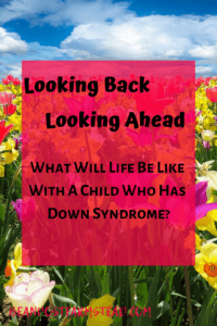 Looking BackLooking Ahead_ What Will Life Be Like With A Child Who Has Down Syndrome_-Pinterest Graphic