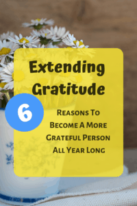 Extending Gratitude: 6 Reasons To Become A More Grateful Person All Year Long! benefits of becoming more grateful.