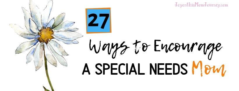 27 Ways to encourage a special needs mom. Advice from the experts!