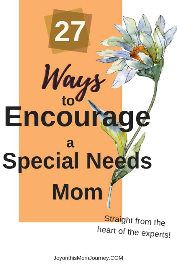 27 ways to encourage a special needs mom. Ideas from the experts.